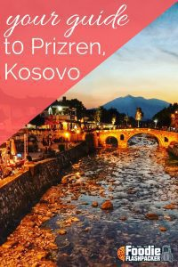 In this guide to Prizren, Kosovo, I'll show you the highlights of what to see, where to eat, where to stay, and for the first time ever– where not to stay. #foodie #kosovo #travel #europe