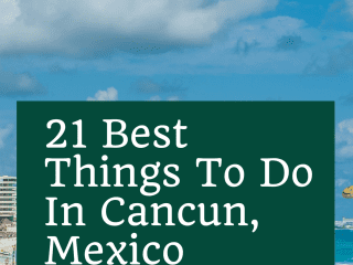 21 Best Things To Do In Cancun, Mexico